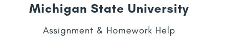 Michigan State University Assignment &Homework Help